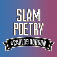Slam Poetry with Carlos Robson