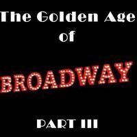 The Golden Age of Broadway Part III