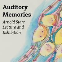 Auditory Memories The 9th Annual Arnold Starr Lecture & Exhibition