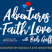 Adventures in Faith and Love with Bob Goff Presented By Needle's Eye Ministries
