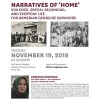 Narratives of 'Home': Violence, Spatial Belonging, and Everyday Life for Armenian Genocide Survivors (USC Shoah Foundation CAGR, USC Institute of Armenian Studies)
