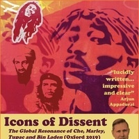 "Jeremy Prestholdt ""Icons of Dissent: The Global Resonance of Che, Marley, Tupac and Bin Laden"""