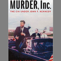 Murder, Inc.: The CIA under John F. Kennedy with author Jim Johnston