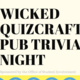 Wicked QuizCraft Pub Trivia Night