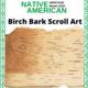 Birch Bark Scroll Art