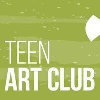 Youth Arts Month:  Teen Art Club Kickoff!