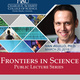 Frontiers in Science Lecture: Understanding the Big Bang: The Universe Beyond Einstein