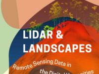 Lidar & Landscapes: Remote Sensing Data in the Digital Humanities