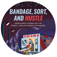 """""""Bandage, Sort, and Hustle: Ambulance Crews on  the Front Lines of Urban Suffering """""""