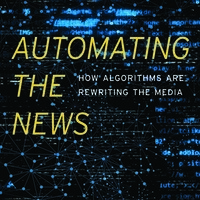 Automating the News: How Algorithms are Rewriting the Media