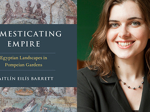Chats in the Stacks: Caitlín Barrett on Domesticating Empire: Egyptian Landscapes in Pompeian Gardens