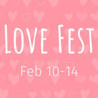 """""""Love Fest, Feb 10-14"""""""