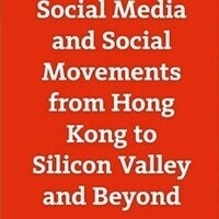 Social Media & Social Movements from Hong Kong to Silicon Valley and Beyond