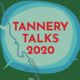 Tannery Talks 2020: ART/PEOPLE/PLANET: How creative practices contribute to community solutions