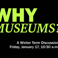 Why Museums? A Winter Term Discussion