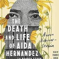 The Death and Life of Aida Hernández: A Border Story with Aaron Bobrow-Strain