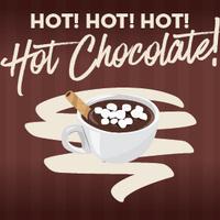 Hot! Hot! Hot! Hot Chocolate!