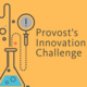 Provost's Innovation Challenge: The $10,000 Big Idea Competition Info Session
