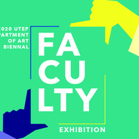 UTEP Department of Art Biennial Faculty Exhibition