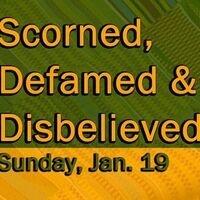 Learning Forum: Scorned, Defamed & Disbelieved