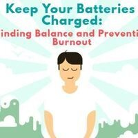"""Animated image of person in white t-shirt with eyes closed with text """"Keep Your Batteries Charged: Finding Balance and Preventing Burnout"""""""