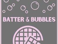 Batter & Bubbles