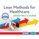 Lean Methods for Healthcare at the Green Belt level.