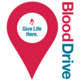 Give Life Here. Blood Drive.