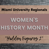 "Text reads ""Miami University Regionals Women's History Month: Hidden Figures 2""."