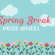 Spring Break Prize Wheel