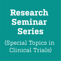 Research Seminar Series (Special Topics in Clinical Trials)