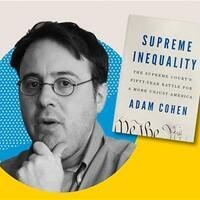 Brennan Center Lecture—Journalist Adam Cohen on Injustice at the Supreme Court