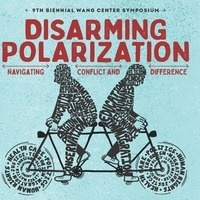 Wang Center 9th Biennial Symposium/Disarming Polarization: Navigating Conflict and Difference