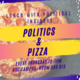 Politics and Pizza  - CANCELLED