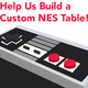 NES Table Workshop: Help The Basement Build A Custom Table