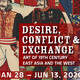 Desire, Conflict & Exchange Exhibition Jan 28-Jun 13, 2020