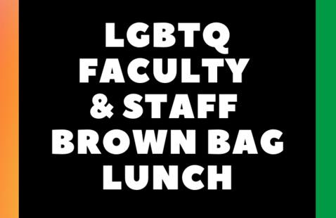 LGBTQ Faculty & Staff Brown Bag Lunch