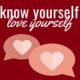 Know Yourself, Love Yourself