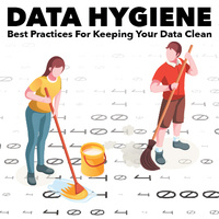 DATA HYGIENE: Best Practices for Keeping Your Data Clean