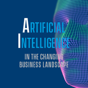 Artifical Intelligence in the Changing Business Landscape - MBA Student Association 4th Annual Conference