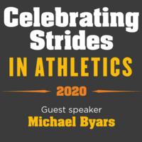 Celebrating Strides in Athletics 2020. Guest speaker Michael Byars