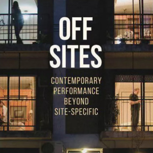 Bertie Ferdman Lecture - Off Site: Contemporary Performance Beyond Site Specific