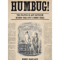 Humbug! The Politics of Art Criticism in New York's Penny Press