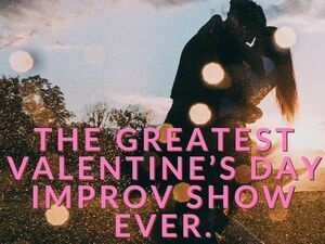 The Greatest Valentine's Day Improv Show Ever