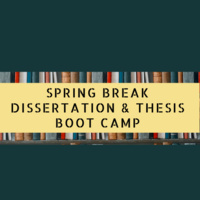 Spring Break Dissertation and Thesis Boot Camp (for Ph.D. students)