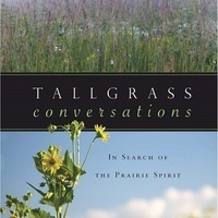 Tallgrass Conversations: In Search of the Prairie Spirit
