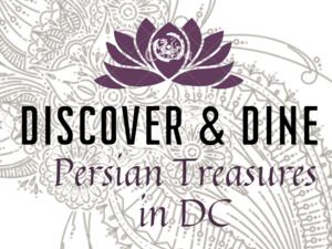Discover & Dine: Persian Treasures in DC
