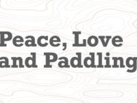 Peace, Love, & Paddling