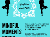 Mindful Moments Group: Tuesdays starting 2/11/20 at 2 pm (common hour) in the athletic center dance studio.