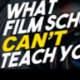 What Film School Can't Teach You